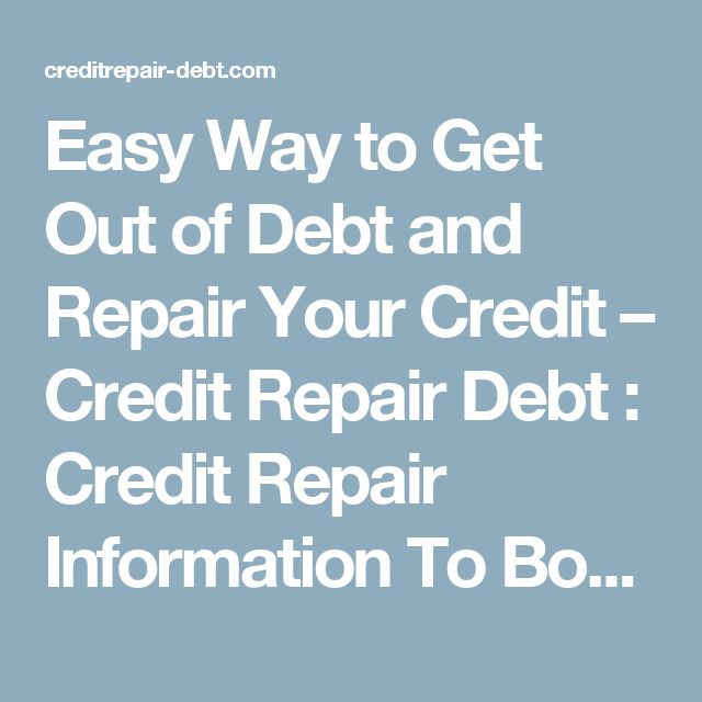 Easy Way to Get Out of Debt and Repair Your Credit – Credit Repair Debt : Credit Repair Information To Boost Your Credit Rating