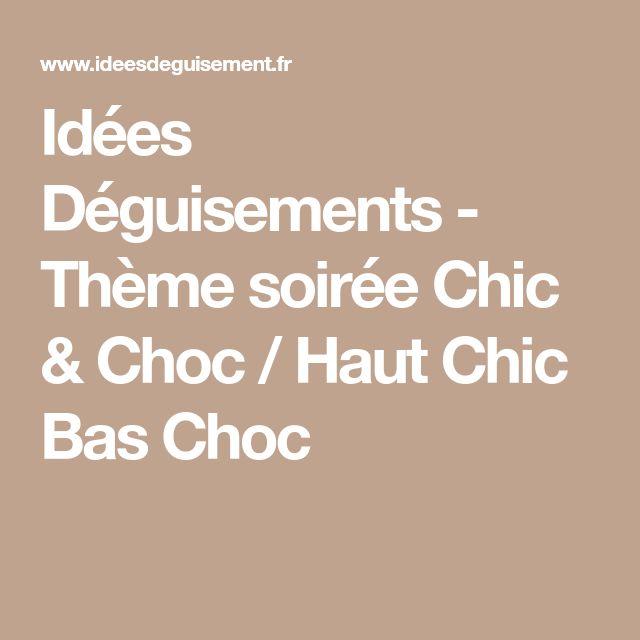 Idées Déguisements - Thème soirée Chic & Choc / Haut Chic Bas Choc