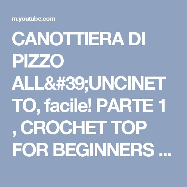 CANOTTIERA DI PIZZO ALL'UNCINETTO, facile! PARTE 1 , CROCHET TOP FOR BEGINNERS - YouTube