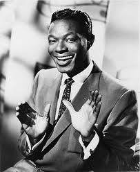 Nat King Cole - What a voice!  Smooth as silk.  There has never been another like it...