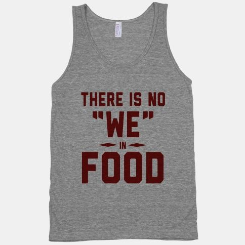 "There is No ""WE"" in Food (Tank) true dat!"
