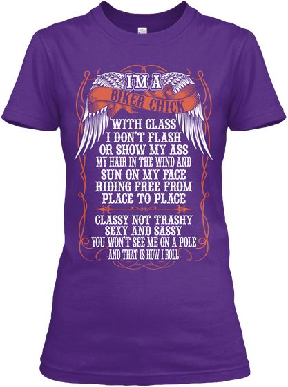 I'm A Biker Chick With Class I Don't Flash Or Ehow My Ass My Hair In The Wind And Sun On My Face Riding Free From... Purple Women's T-Shirt Front