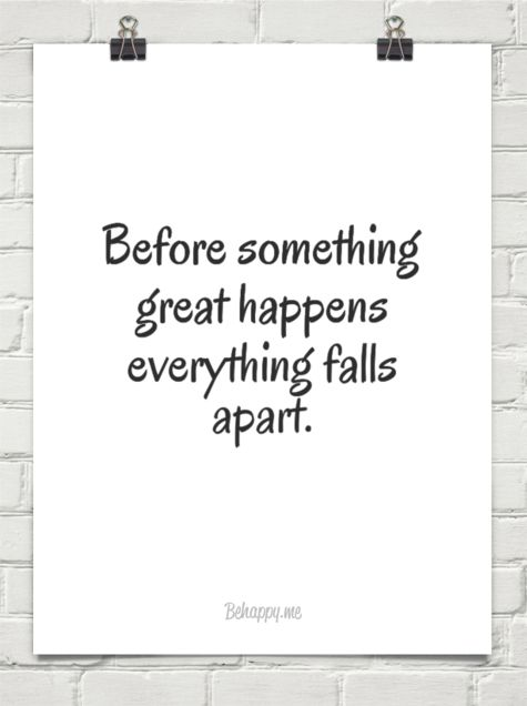 Before something great happens everything falls apart. #424329