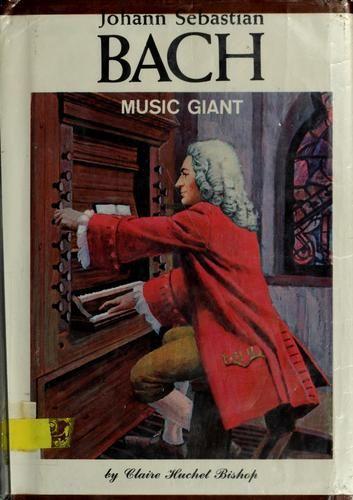 Johann Sebastian Bach: music giant by Claire Huchet Bishop, 144 pgs.