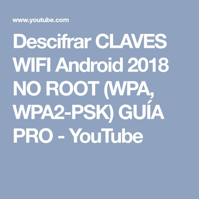 Descifrar CLAVES WIFI Android 2018 NO ROOT (WPA, WPA2-PSK) GUÍA PRO - YouTube