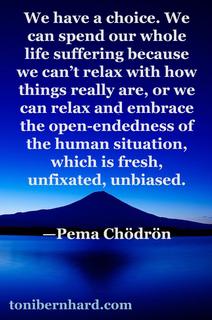 "#inspiration http://www.positivewordsthatstartwith.com/ ~Pema Chodron: ""…because we can't relax with how things really are, or we can relax and embrace the open-endedness of the human situation, which is fresh, unfixated, unbiased."" #qoutes"