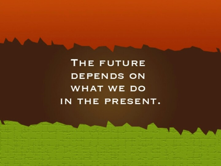 the future depends on what we do in the presentQuotes, Soooo True, Future Dependent, Beautiful, So True