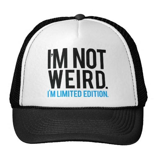 I'm not weird I'm limited edition. Mesh Hat #cap #zazzle #funnyquote