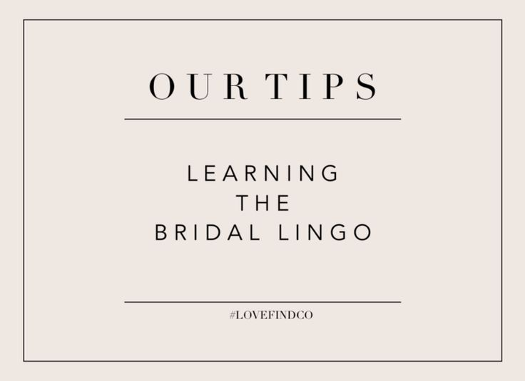 OUR TIPS // THE BRIDAL LINGO