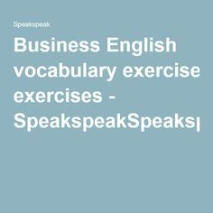 Business English vocabulary exercises - SpeakspeakSpeakspeak