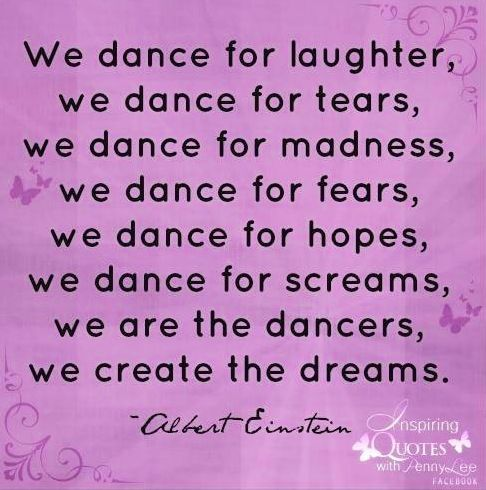 Various Albert Einstein dance quotes via Inspiring Quotes with Penny Lee on Facebook