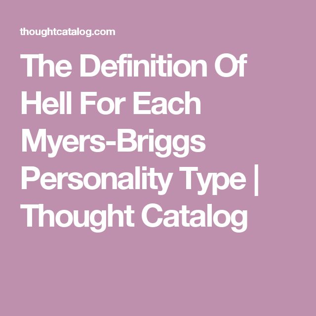 The Definition Of Hell For Each Myers-Briggs Personality Type | Thought Catalog