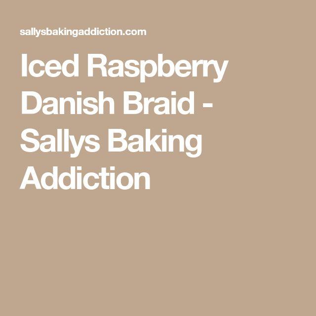 Iced Raspberry Danish Braid - Sallys Baking Addiction