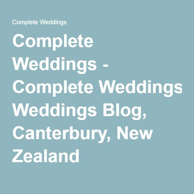 Complete Weddings - Complete Weddings Blog, Canterbury, New Zealand