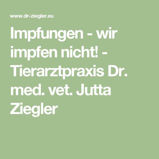 Impfungen - wir impfen nicht! - Tierarztpraxis Dr. med. vet. Jutta Ziegler