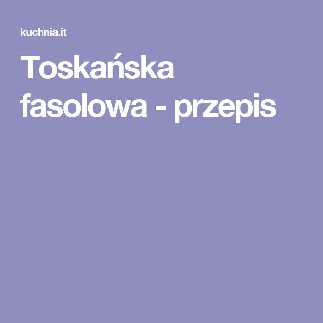 Toskańska fasolowa - przepis