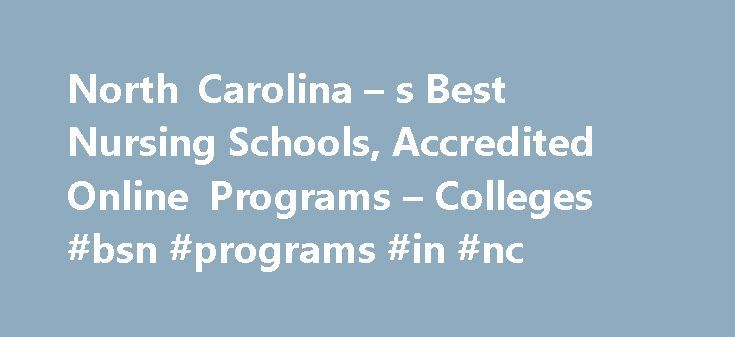 North Carolina – s Best Nursing Schools, Accredited Online Programs – Colleges #bsn #programs #in #nc http://tablet.nef2.com/north-carolina-s-best-nursing-schools-accredited-online-programs-colleges-bsn-programs-in-nc/  # Latest Why Get a Doctorate of Nursing DNP Degree? Nursing NCLEX Q-Bank by UWorld Nurse Practitioner Vs. Physician Assistant LPN LVN Nursing Requirements 25 Reasons Why To Get a Masters in Nursing 160+ Most Popular Nursing Job Career Titles The Future of Nursing: Focus on…