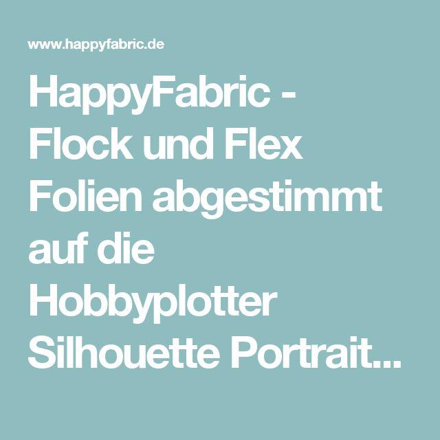 HappyFabric -  Flock und Flex Folien abgestimmt auf die Hobbyplotter Silhouette Portrait / Cameo, Bügelbilder, die HappyPress und vieles mehr für den Hobby Textildruck.