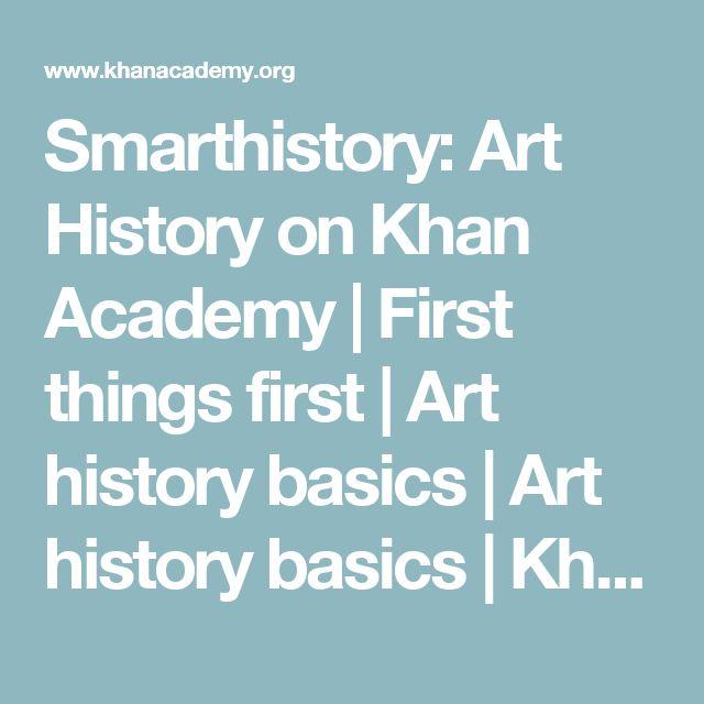 Smarthistory: Art History on Khan Academy | First things first | Art history basics | Art history basics | Khan Academy