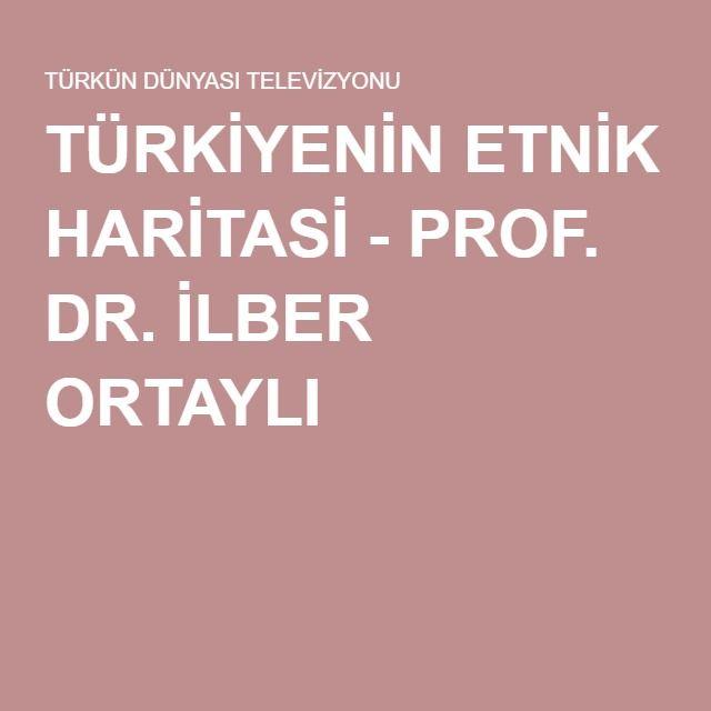 TÜRKİYENİN ETNİK HARİTASİ - PROF. DR. İLBER ORTAYLI
