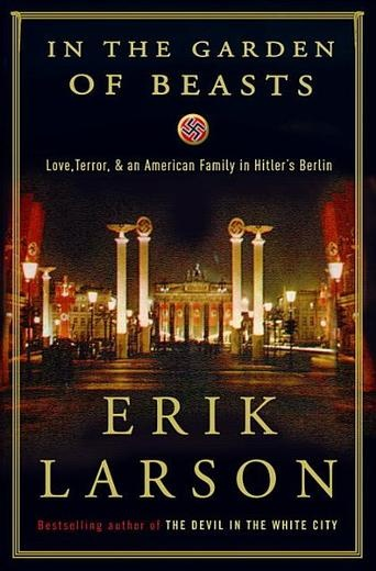 In the Garden of Beasts by Erik Larson - The time is 1933, the place, Berlin, when William E. Dodd becomes America's first ambassador to Hitler's Germany in a year that proved to be a turning point in history.  (Bilbary Town Library: Good for Readers, Good for Libraries)
