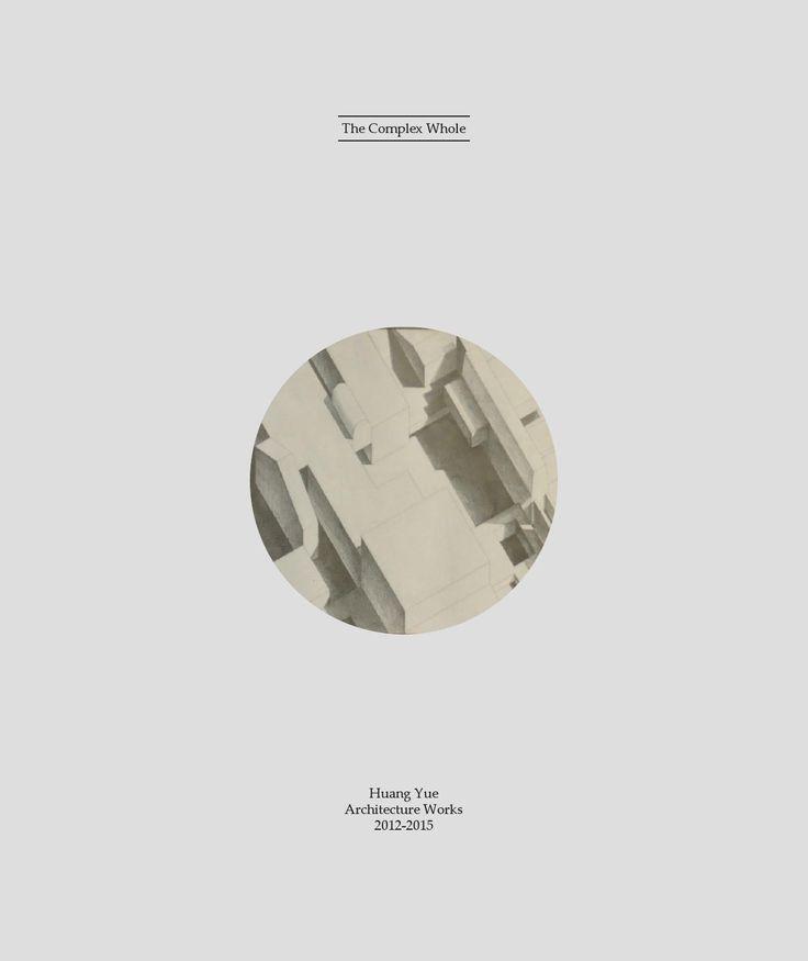 The Complex Whole | Portfolio  Undergraduate work portfolio of architecture. 2012-2015. CUHK.