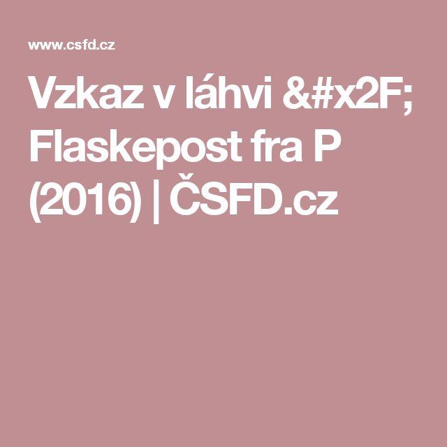 Vzkaz v láhvi / Flaskepost fra P (2016) | ČSFD.cz