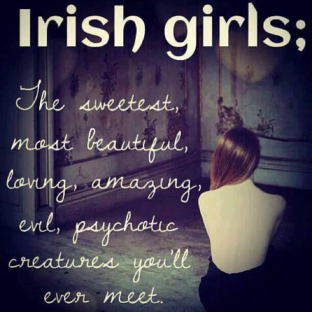Hell yeah! Don't mess with us Irish girls ;)-