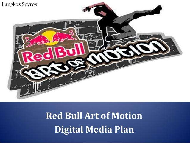 Red Bull_Art of Motion_Digital Marketing Plan_Case Study by Spyros Langkos via slideshare
