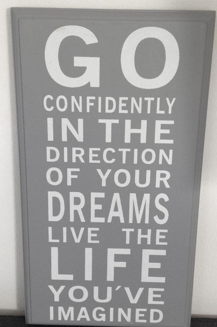 Go confidently in the direction of your dreams, live the life you've imagined!