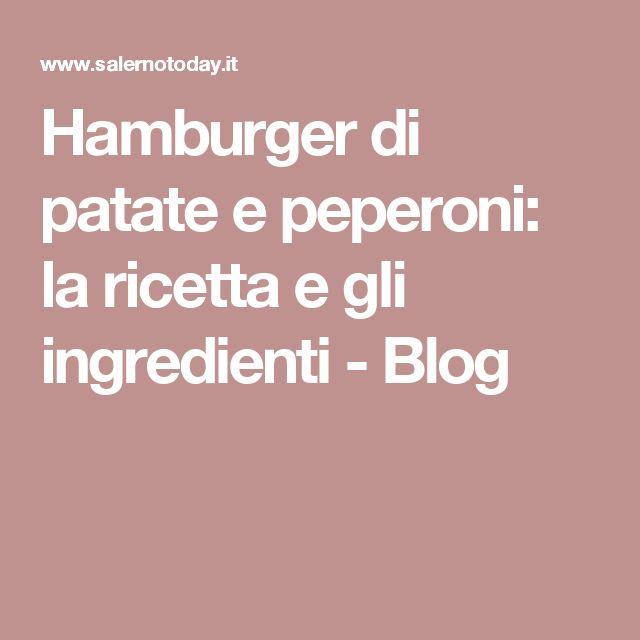 Hamburger di patate e peperoni: la ricetta e gli ingredienti - Blog