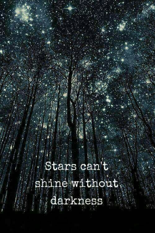 Stars can't shine without darkness ♡