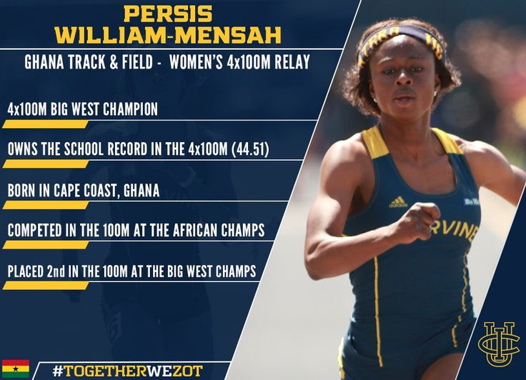 UCI Jr. Persis William-Mensah will join the Ghana 4x100 meter relay Olympic team for the 2016 Summer Games at Rio de Janiero, Brazil. She ran the anchor leg on the UCI 4x100 relay that won the 2016 Big West Conference title with a school-record time of 44.51 seconds.