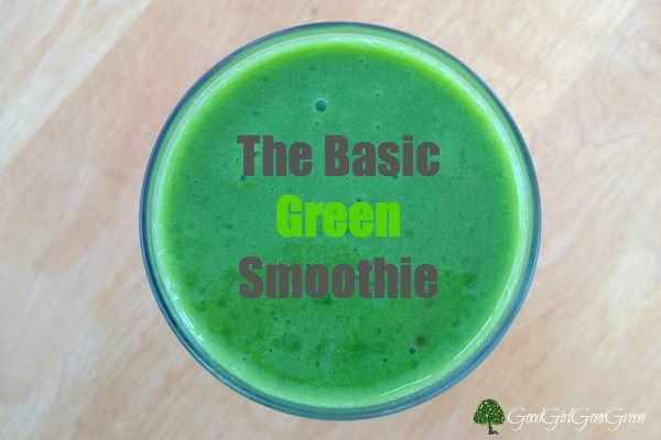 The Basic Green Smoothie - Good Girl Gone Green