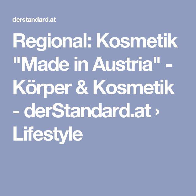 "Regional: Kosmetik ""Made in Austria"" - Körper & Kosmetik - derStandard.at › Lifestyle"