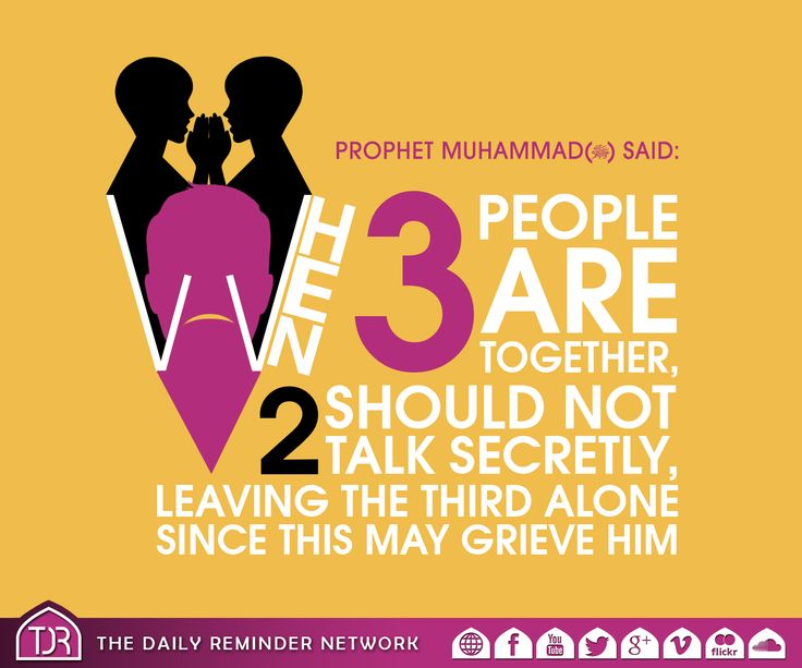 The Prophet (peace be upon him) said:  When 3 people are together, 2 should not talk secretly, leaving the third alone since this may grieve him.