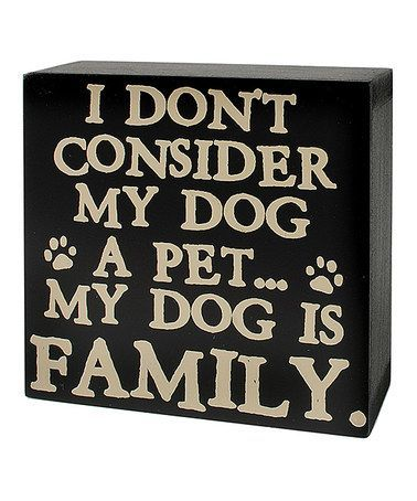 Signs My Dog | Loving this 'My Dog Is Family' Box Sign on #zulily! #zulilyfinds