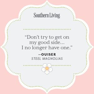 Our Favorite Steel Magnolias Quotes | 25 Colorful Quotes From Steel Magnolias - Southern Living Mobile