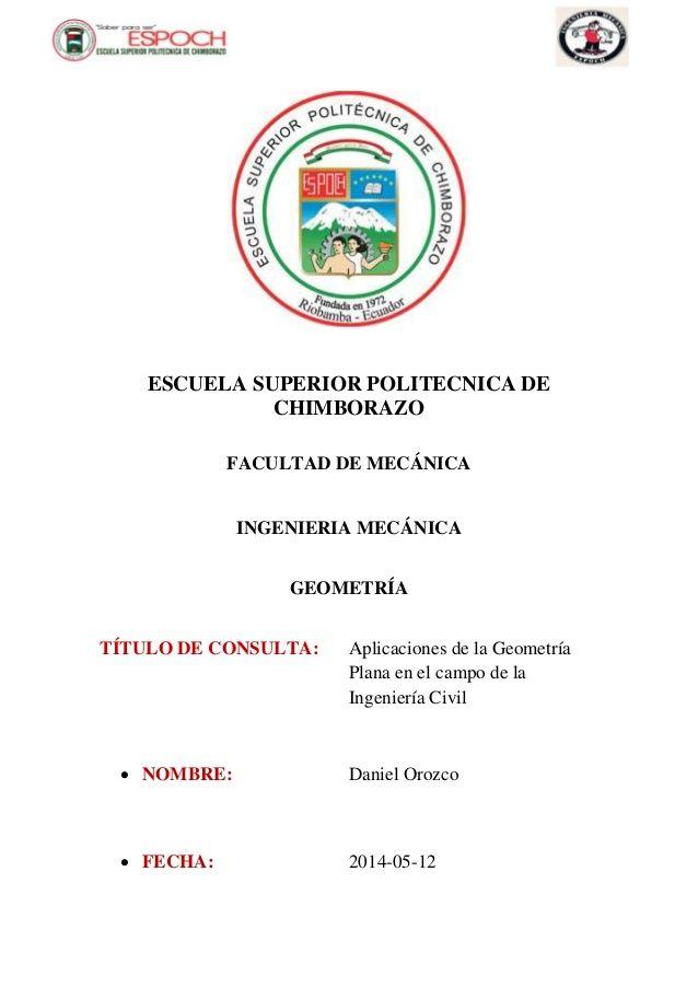 ESCUELA SUPERIOR POLITECNICA DE CHIMBORAZO FACULTAD DE MECÁNICA INGENIERIA MECÁNICA GEOMETRÍA TÍTULO DE CONSULTA: Aplicaci...