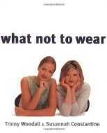 What Not to Wear by Trinny Woodall and Susannah Constantine