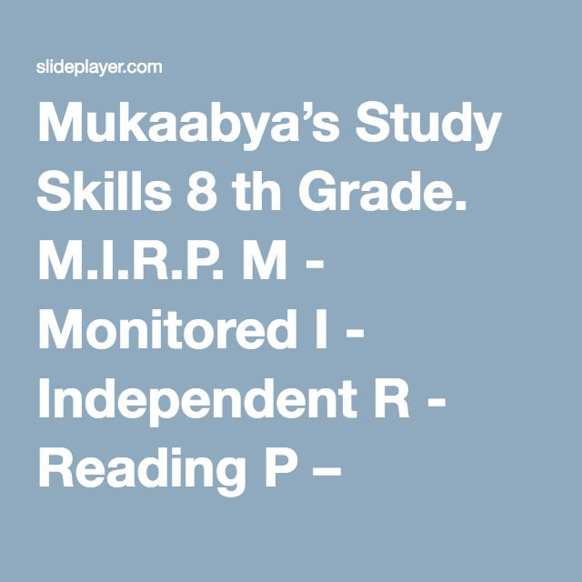 Mukaabya's Study Skills 8 th Grade. M.I.R.P. M - Monitored I - Independent R - Reading P – Practice The main purposes of MIRP are to build vocabulary. - ppt download