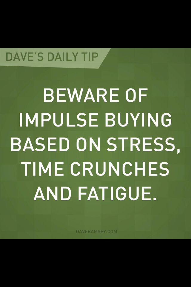 """""""Beware of impulse buying based on stress, time crunches, and fatigue."""" - Dave Ramsey"""