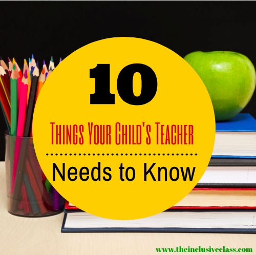 The Inclusive Class: Top Ten Things The Classroom Teacher Needs to Know About Your Child With Special Needs