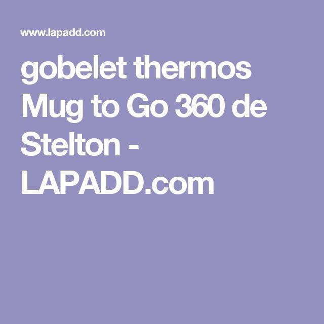 gobelet thermos Mug to Go 360 de Stelton - LAPADD.com