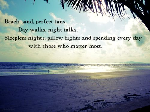 Beach sand, perfect tans. Day walks, night talks. Sleepless nights, pillow fi...