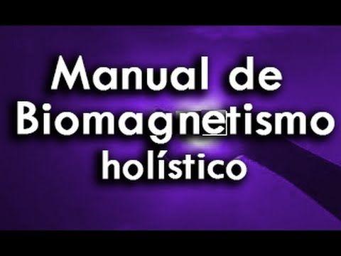 ▶ MANUAL DE BIOMAGNETISMO HOLISTICO - salud, medicina alternativa, meditacion trascendental - YouTube
