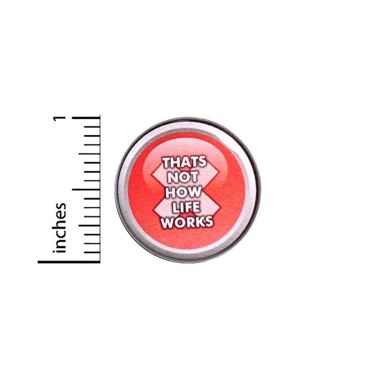 """Funny Button That's Not How Life Works Sarcastic Pin Cool Pinback 1"""" #40-4"""