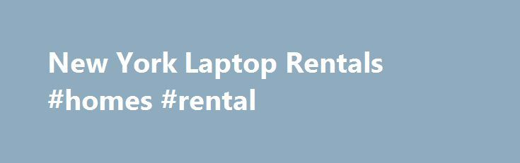 """New York Laptop Rentals #homes #rental http://renta.remmont.com/new-york-laptop-rentals-homes-rental/  #laptop rental # Go. Laptops- delivered to you. On time. """"We offer laptop, notebook and computer rentals from Lenovo, HP, Dell, Toshiba and Acer. Our laptops have Core 2 Duo, Core i3, Core i5 and Core i7 processors available in dual core and quad core configurations. You may choose 4GB, 8GB, 16GB and 32 GB of memory for your laptop or computer rental. We also now offer 1TB hard drives as a…"""