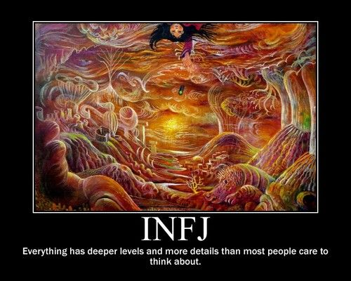 INFJ everything has deeper levels and more details than most people care to think about.
