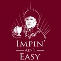 Impin' Ain't Easy - Game of Thrones T-Shirt